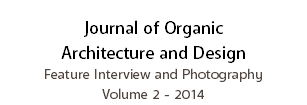 Journal of Organic Architecture and Design Feature Interview and Photography Volume 2 - 2014