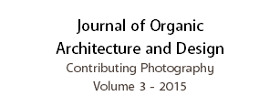 Journal of Organic Architecture and Design Contributing Photography Volume 3 - 2015